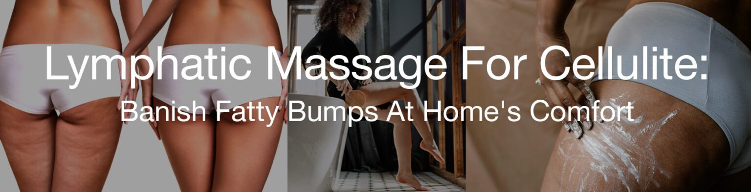 Lymphatic massage for cellulite